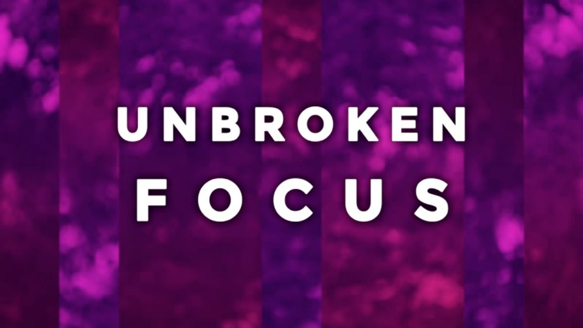 Cover photo for Message: Unbroken Focus