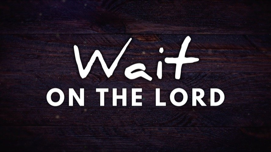 Message Title: Wait on the Lord
